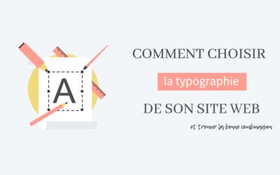 Comment choisir la typographie de votre site web et trouver la bonne combinaison